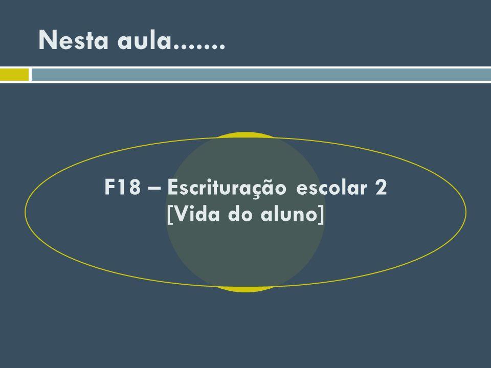 F18 – Escrituração escolar 2 [Vida do aluno]